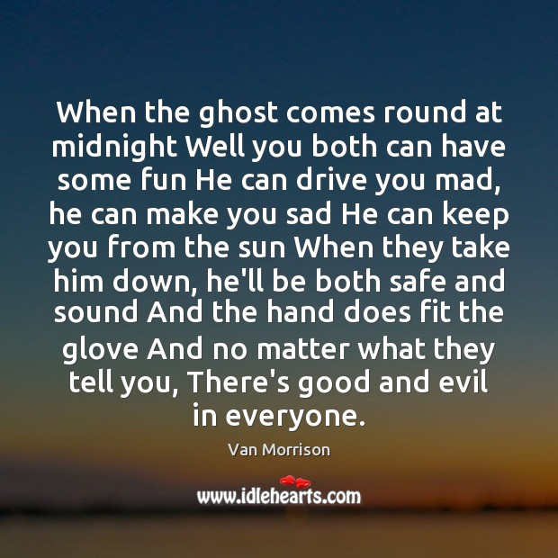 When the ghost comes round at midnight Well you both can have Van Morrison Picture Quote