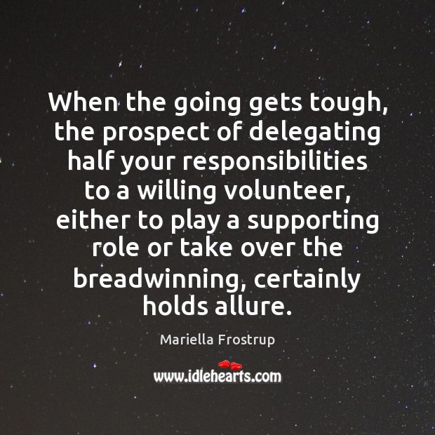 Image, When the going gets tough, the prospect of delegating half your responsibilities