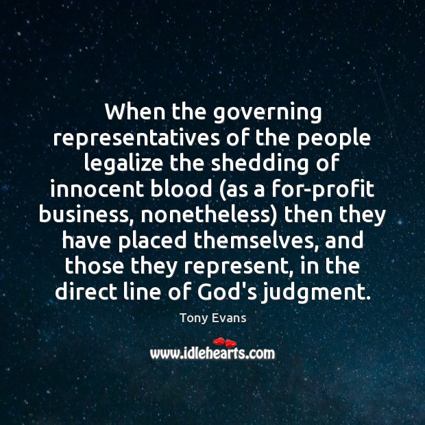 When the governing representatives of the people legalize the shedding of innocent Tony Evans Picture Quote