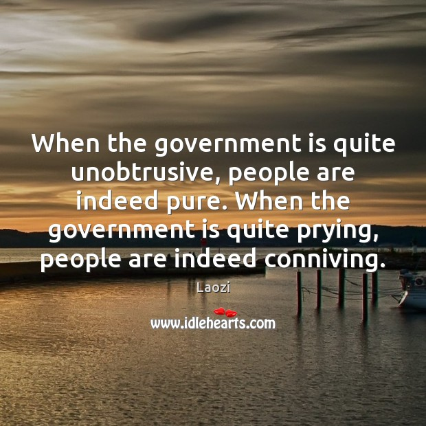 Image, When the government is quite unobtrusive, people are indeed pure. When the