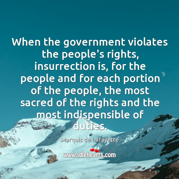 When the government violates the people's rights, insurrection is, for the people Image