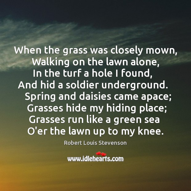 When the grass was closely mown,   Walking on the lawn alone,   In Image