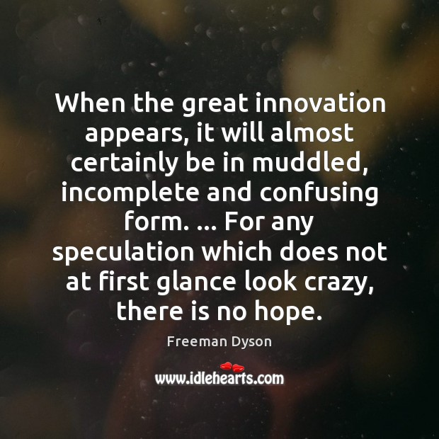 When the great innovation appears, it will almost certainly be in muddled, Freeman Dyson Picture Quote
