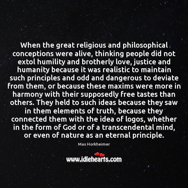 When the great religious and philosophical conceptions were alive, thinking people did Image