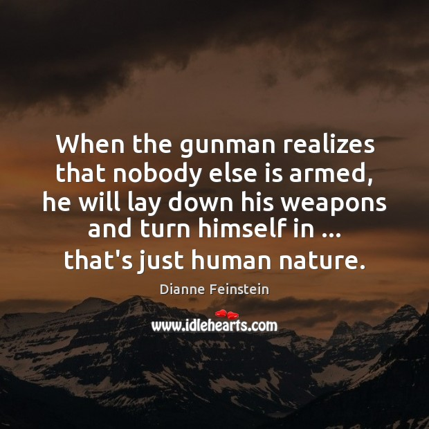 When the gunman realizes that nobody else is armed, he will lay Dianne Feinstein Picture Quote