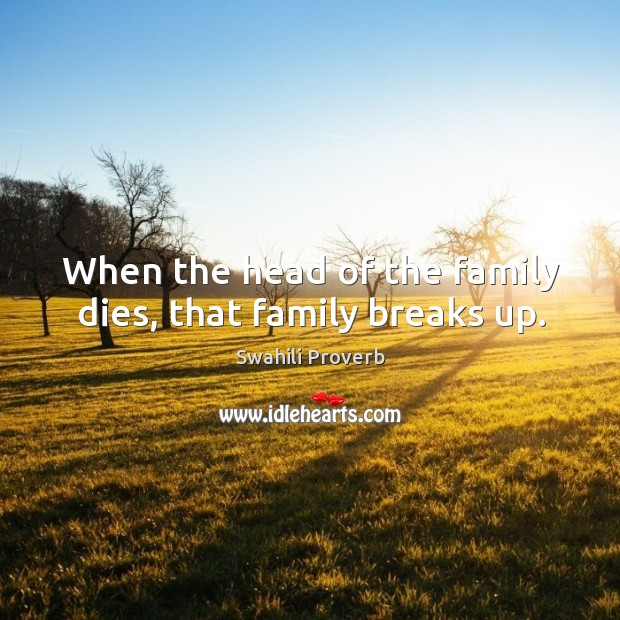 Image, When the head of the family dies, that family breaks up.