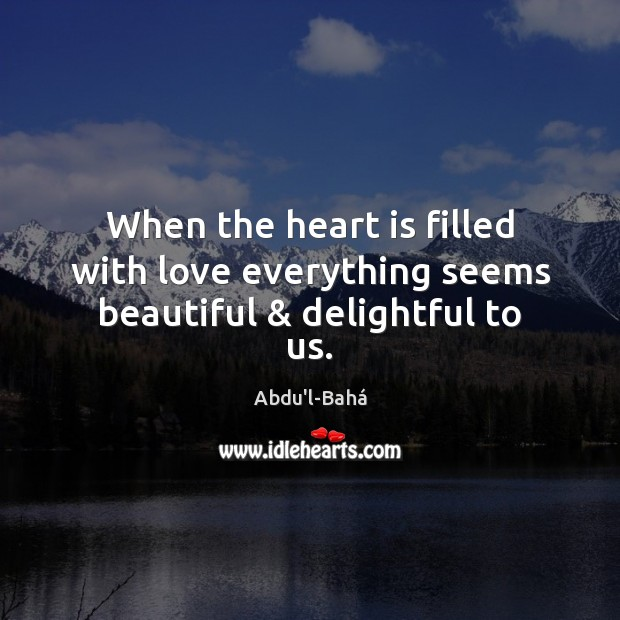 Image, When the heart is filled with love everything seems beautiful & delightful to us.
