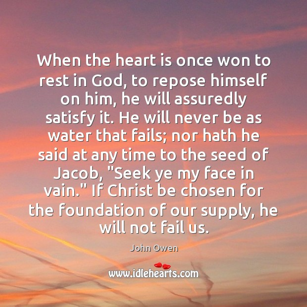 When the heart is once won to rest in God, to repose John Owen Picture Quote