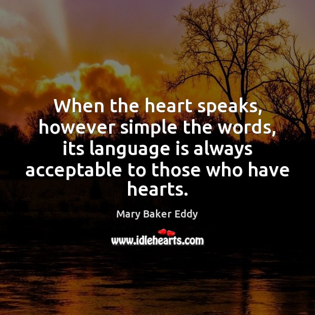 When the heart speaks, however simple the words, its language is always Mary Baker Eddy Picture Quote