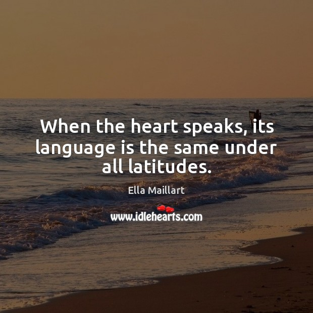 When the heart speaks, its language is the same under all latitudes. Image