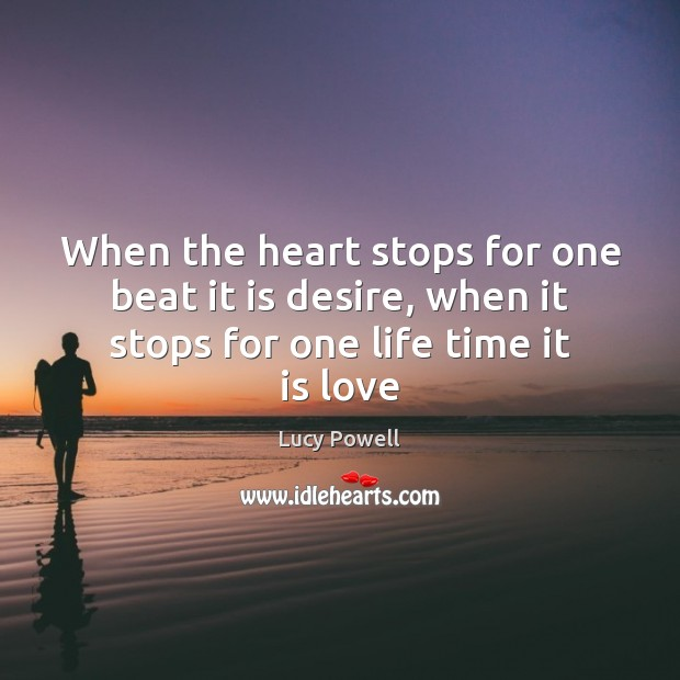 When the heart stops for one beat it is desire, when it stops for one life time it is love Image