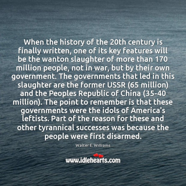 When the history of the 20th century is finally written, one of Walter E. Williams Picture Quote