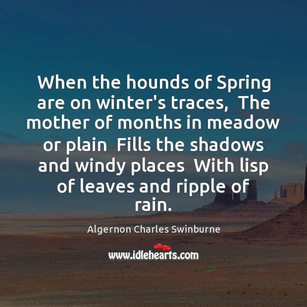 When the hounds of Spring are on winter's traces,  The mother of Winter Quotes Image