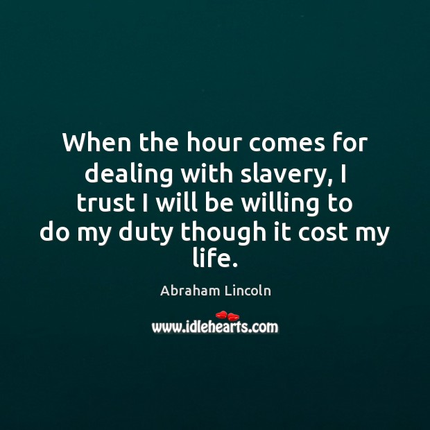 When the hour comes for dealing with slavery, I trust I will Image