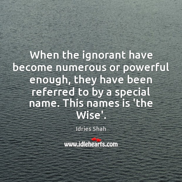 When the ignorant have become numerous or powerful enough, they have been Image