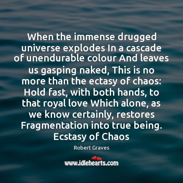 When the immense drugged universe explodes In a cascade of unendurable colour Robert Graves Picture Quote