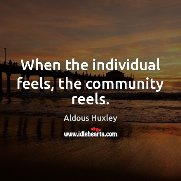 Image, When the individual feels, the community reels.