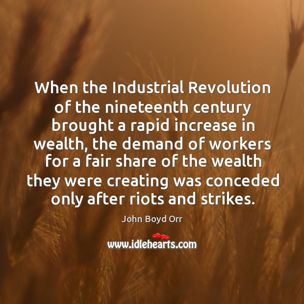 When the industrial revolution of the nineteenth century brought a rapid increase in wealth John Boyd Orr Picture Quote