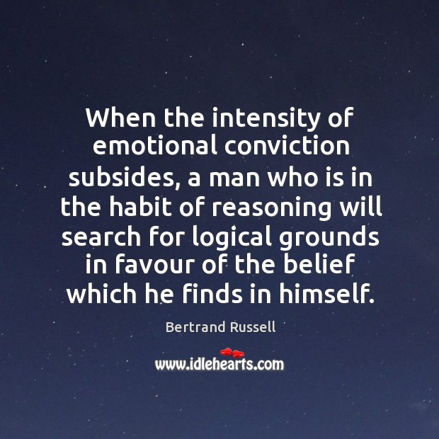 When the intensity of emotional conviction subsides, a man who is in the habit of reasoning Image