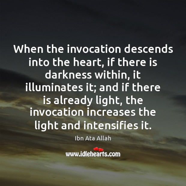 When the invocation descends into the heart, if there is darkness within, Image