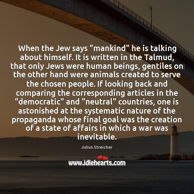 "When the Jew says ""mankind"" he is talking about himself. It is Goal Quotes Image"