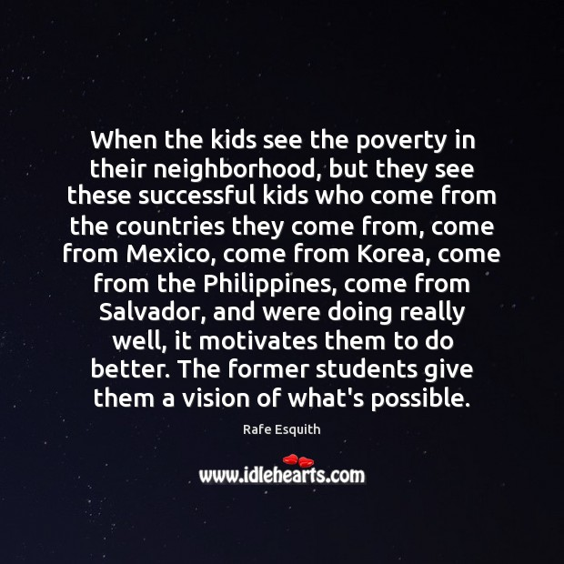 Image, When the kids see the poverty in their neighborhood, but they see