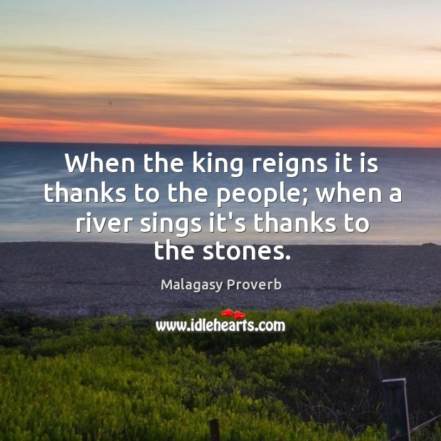 Image, When the king reigns it is thanks to the people