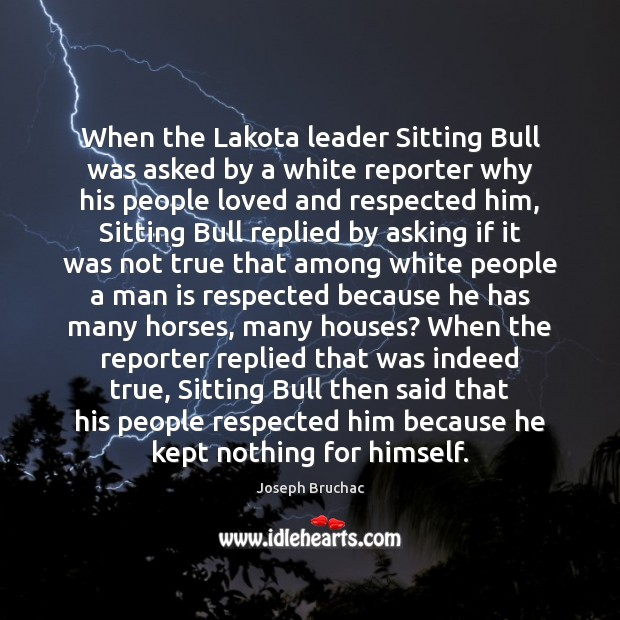When the Lakota leader Sitting Bull was asked by a white reporter Image