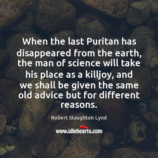 When the last Puritan has disappeared from the earth, the man of Image