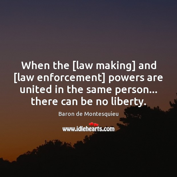 Image, When the [law making] and [law enforcement] powers are united in the