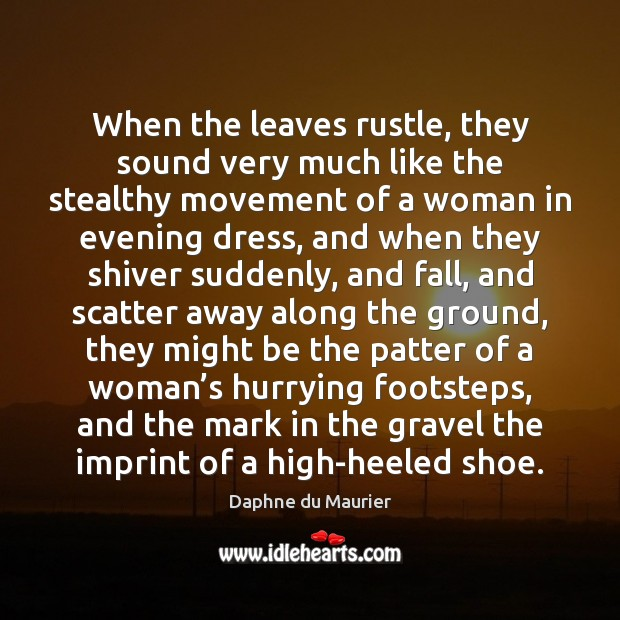 When the leaves rustle, they sound very much like the stealthy movement Daphne du Maurier Picture Quote