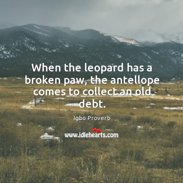 When the leopard has a broken paw, the antellope comes to collect an old debt. Igbo Proverbs Image