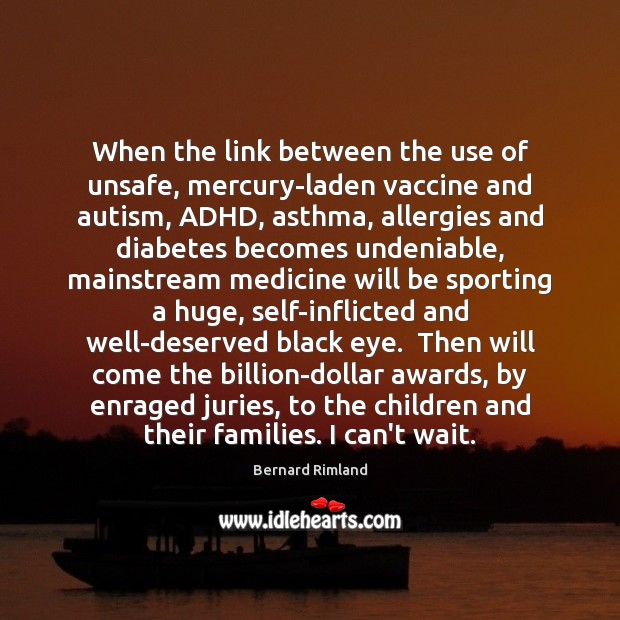 Image, When the link between the use of unsafe, mercury-laden vaccine and autism,