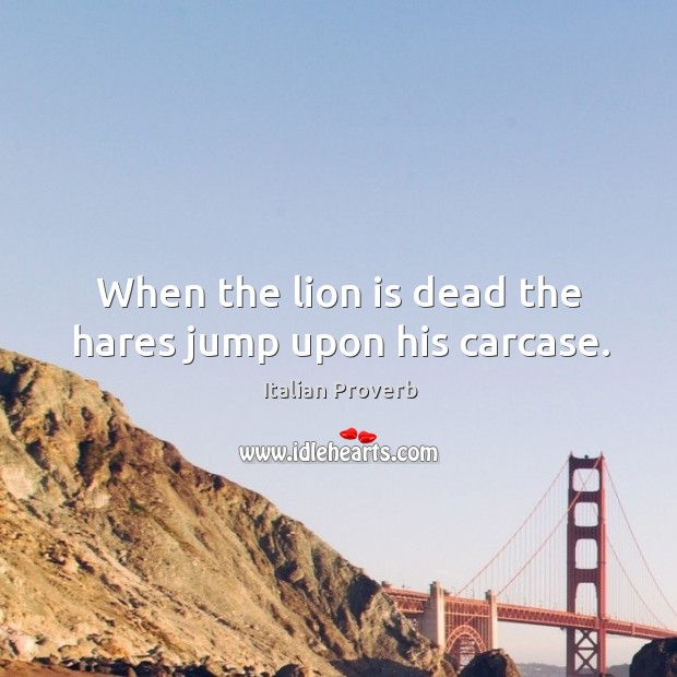 Image, When the lion is dead the hares jump upon his carcase.