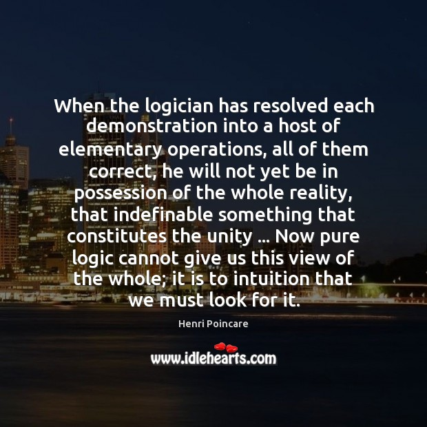 When the logician has resolved each demonstration into a host of elementary Logic Quotes Image
