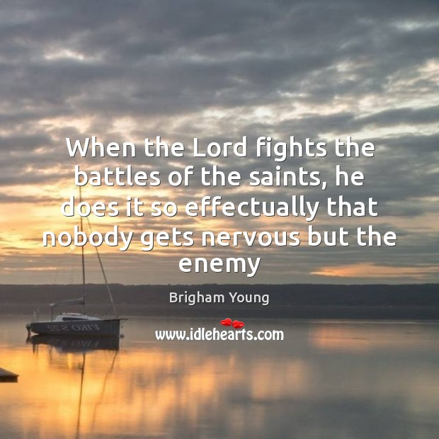 When the Lord fights the battles of the saints, he does it Image