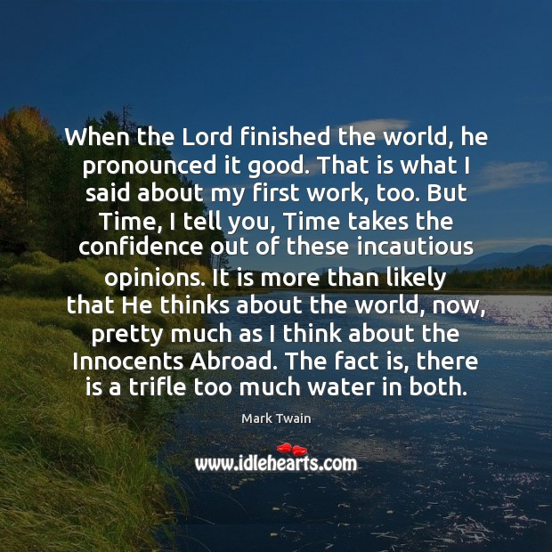 Image, When the Lord finished the world, he pronounced it good. That is
