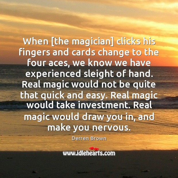 When [the magician] clicks his fingers and cards change to the four Derren Brown Picture Quote