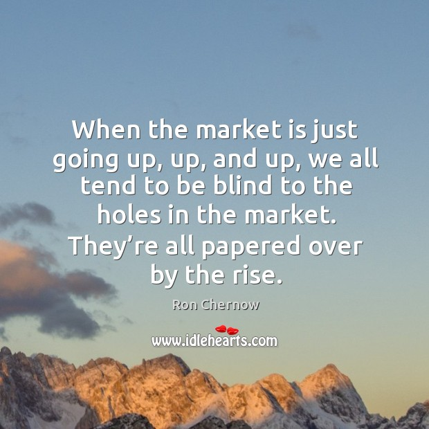 When the market is just going up, up, and up, we all tend to be blind to the holes in the market. Image