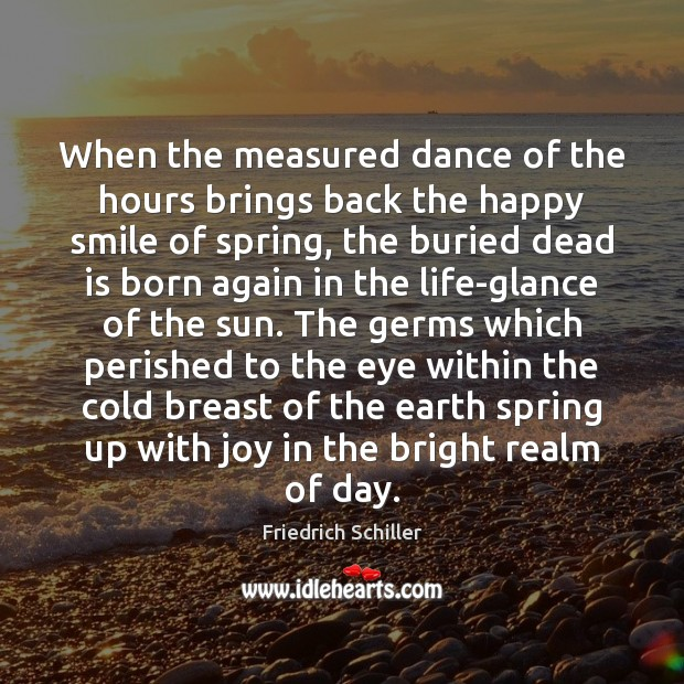 When the measured dance of the hours brings back the happy smile Friedrich Schiller Picture Quote