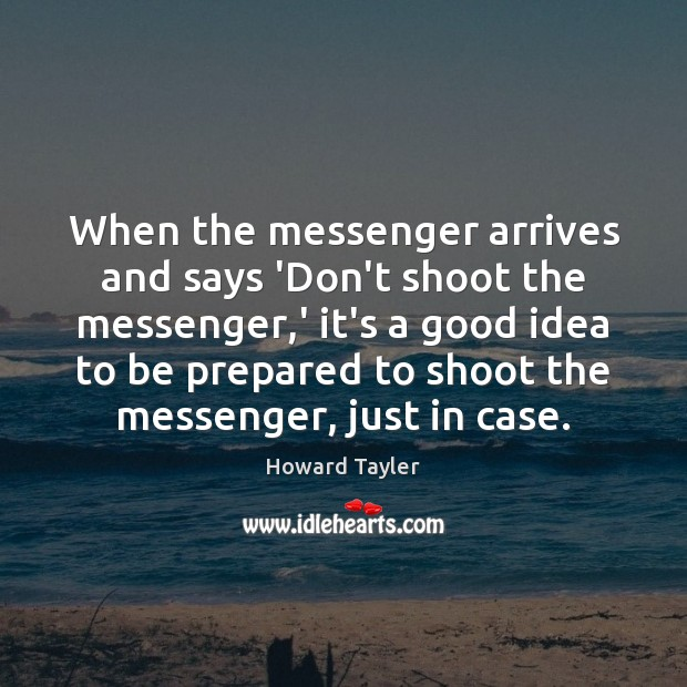 When the messenger arrives and says 'Don't shoot the messenger,' it's Image
