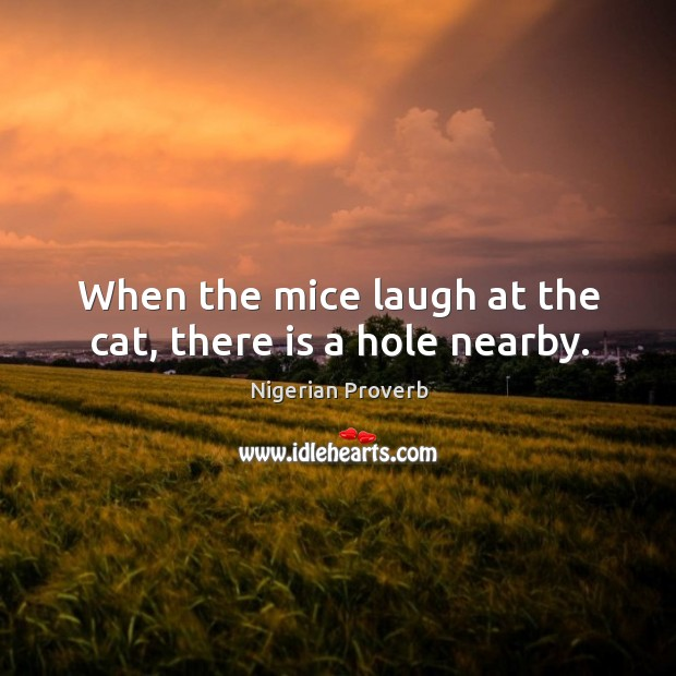 Image, When the mice laugh at the cat, there is a hole nearby.