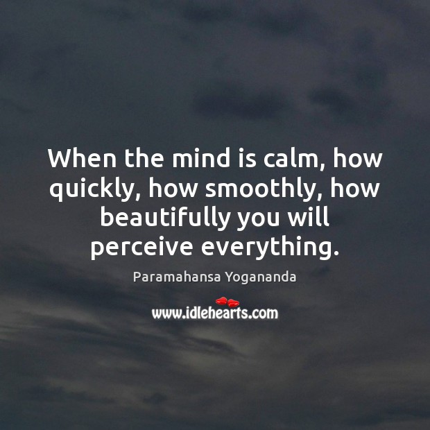 When the mind is calm, how quickly, how smoothly, how beautifully you Paramahansa Yogananda Picture Quote