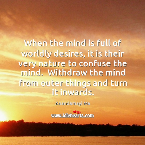 When the mind is full of worldly desires, it is their very Image