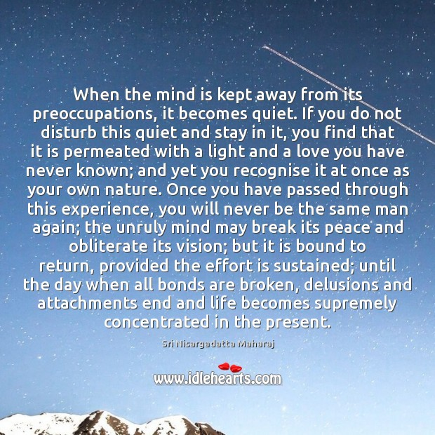 When the mind is kept away from its preoccupations, it becomes quiet. Sri Nisargadatta Maharaj Picture Quote