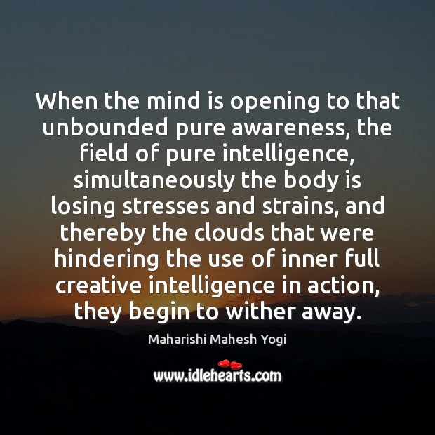 When the mind is opening to that unbounded pure awareness, the field Image
