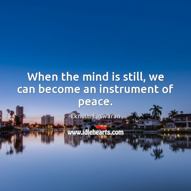 When the mind is still, we can become an instrument of peace. Image
