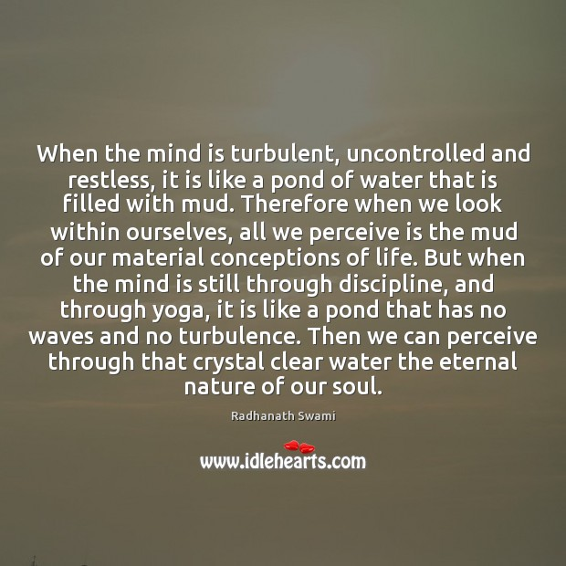 When the mind is turbulent, uncontrolled and restless, it is like a Radhanath Swami Picture Quote