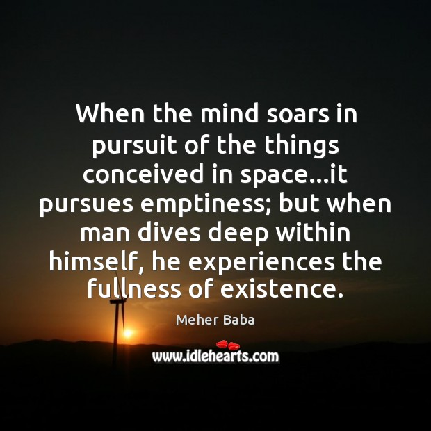 When the mind soars in pursuit of the things conceived in space… Meher Baba Picture Quote