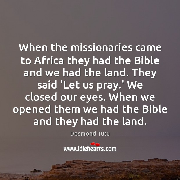 When the missionaries came to Africa they had the Bible and we Desmond Tutu Picture Quote